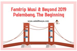 Famtrip Musi & Beyond 2019 Palembang, The Beginning