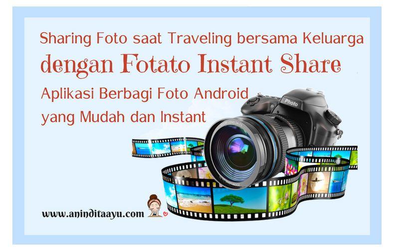 Sharing Foto saat Traveling bersama Keluarga dengan Fotato Instant Share Aplikasi Berbagi Foto Android yang Mudah dan Instant