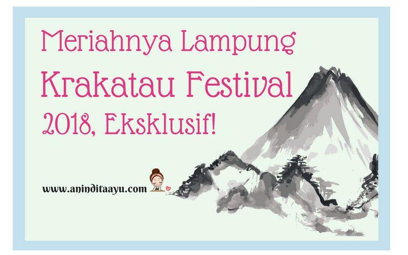 Meriahnya Lampung Krakatau Festival 2018, Eksklusif!