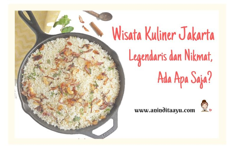 Wisata Kuliner Jakarta Legendaris dan Nikmat, Ada Apa Saja?