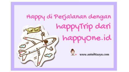 Happy di Perjalanan dengan happyTrip dari happyOne.id