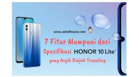 7 Fitur Mumpuni dari Spesifikasi Honor 10 Lite yang Asyik Diajak Traveling