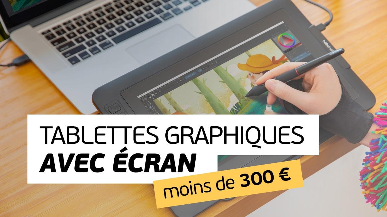 Tablette graphique avec écran pas chère, pour moins de 300 €