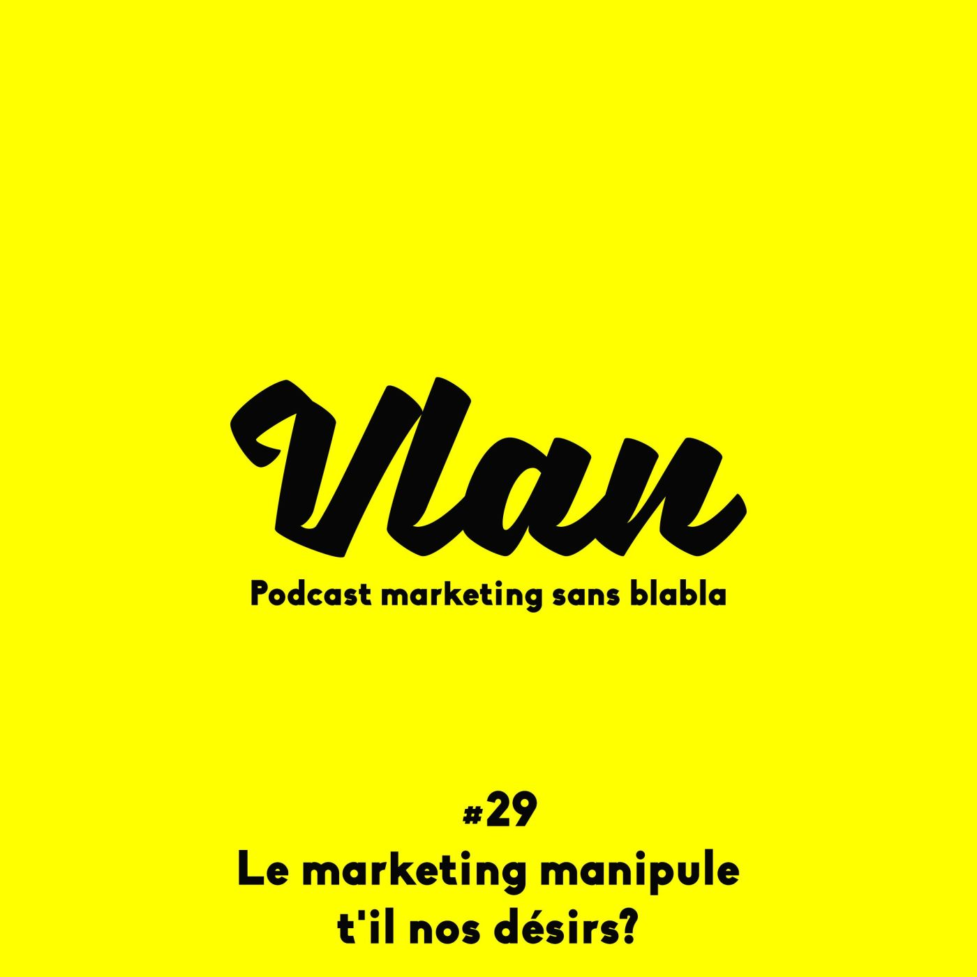 Vlan #29 Le marketing manipule-t-il nos désirs?