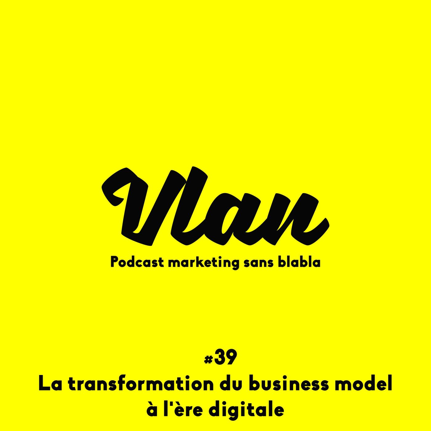 Vlan #39 La transformation du business model à l'ère digitale avec Eric Ducournau