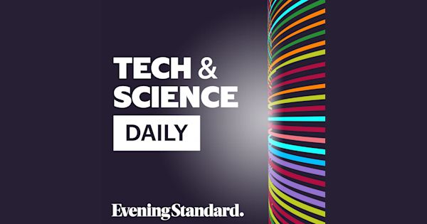 Tech and Science Daily | Evening Standard on acast
