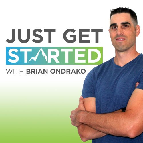 Just Get Started Podcast - Hosted by Brian Ondrako