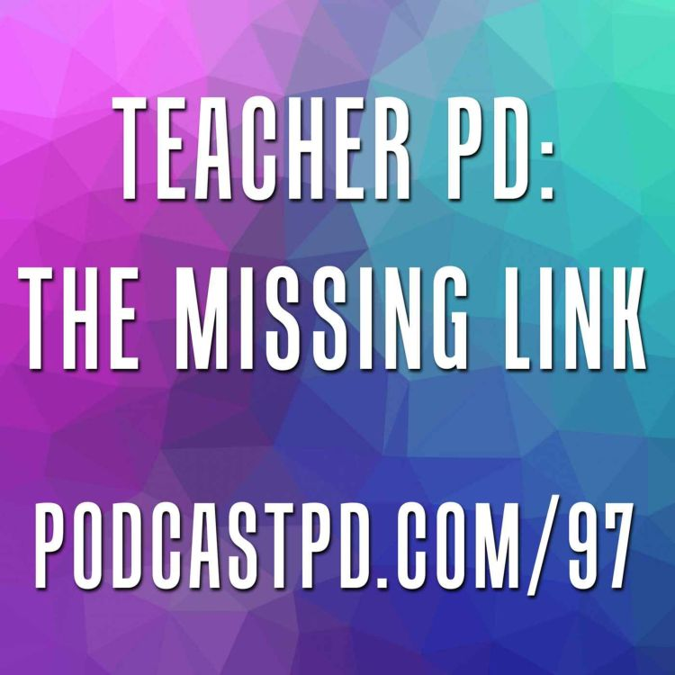 cover art for Teacher PD: The Missing Link - PPD097