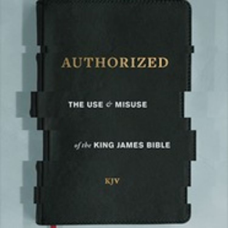 cover art for 042 - Authorized:  The use and Misuse of the KJV