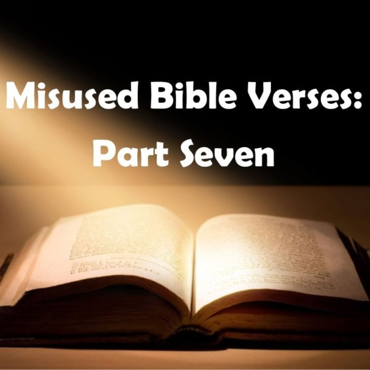 cover art for 114 - Misused Bible Verses, Part 7