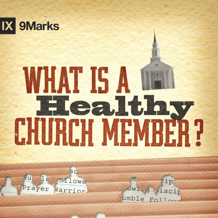 cover art for 123 - What is A Healthy Church Member?