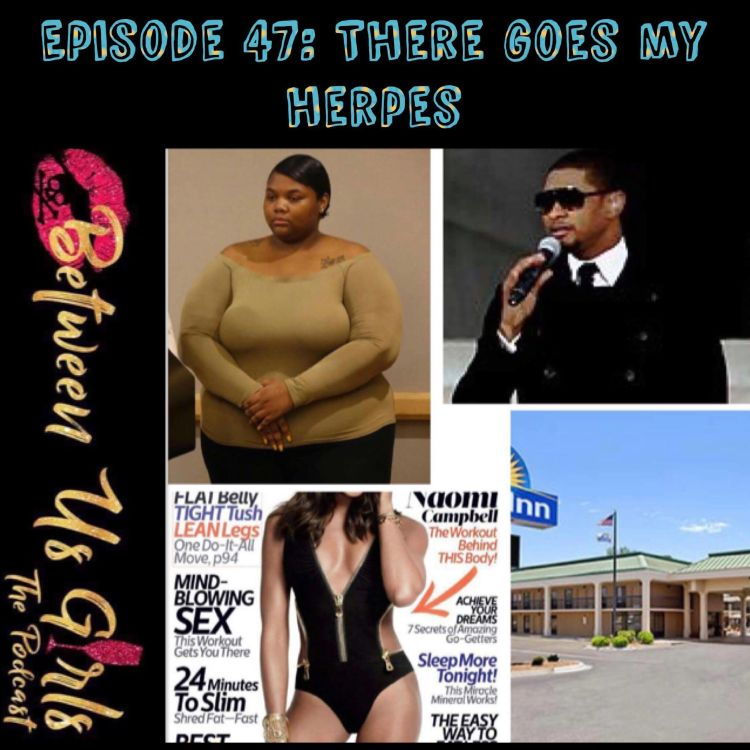 cover art for Episode 47 - There Goes My Herpes