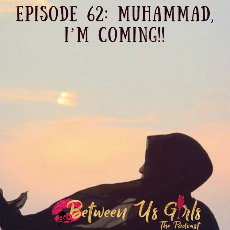 cover art for Episode 62 - Muhammad I'm Coming