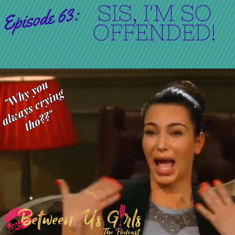 cover art for Episode 63 - Sis, I'm so offended