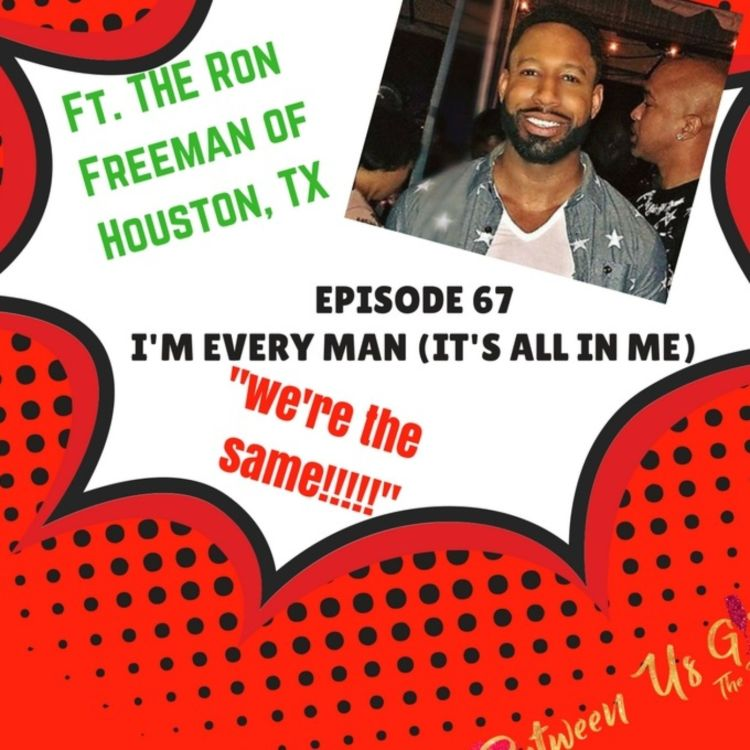 cover art for Episode 67 - I'm Every Man, It's All In Me