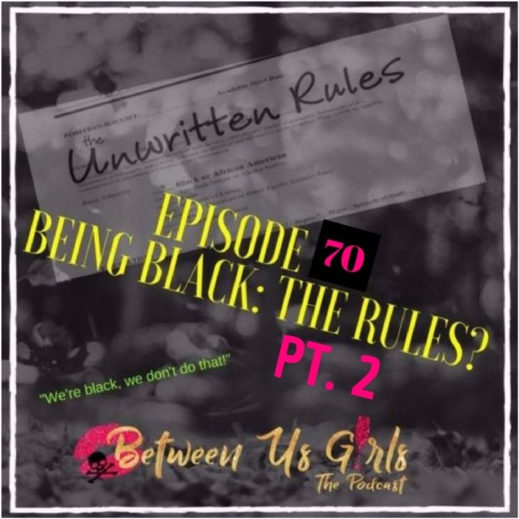 cover art for Episode 70 - Being Black: The Rules? PT. 2