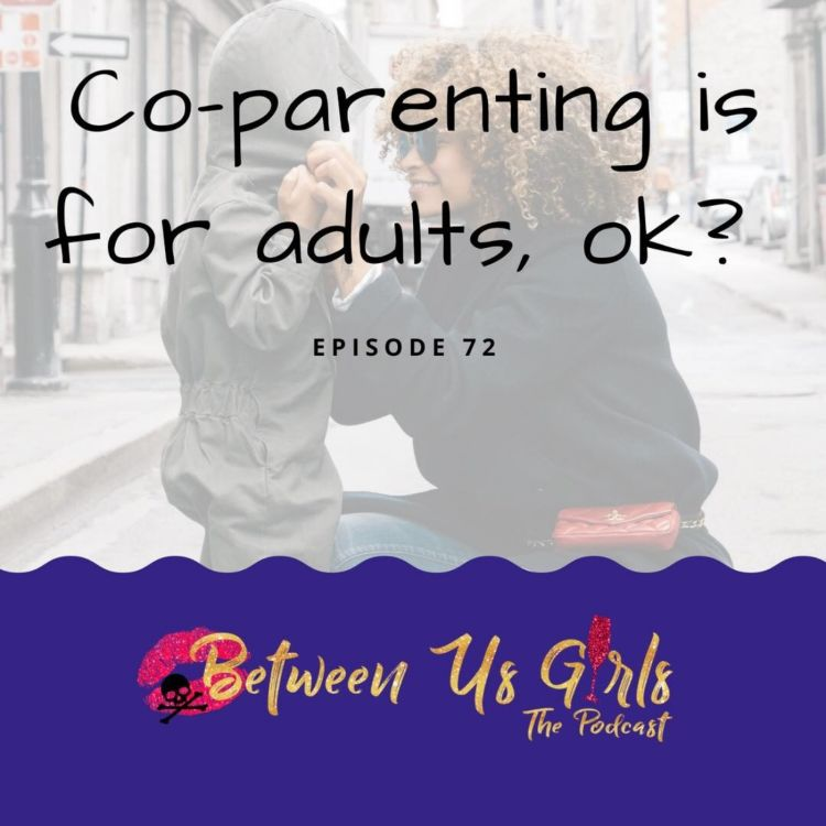 cover art for Episode 72 -- Co-parenting is for adults, OK?