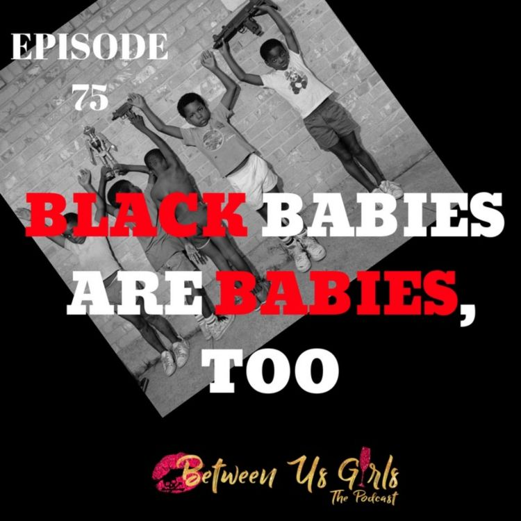 cover art for Episode 75 - Black Babies are Babies, Too.