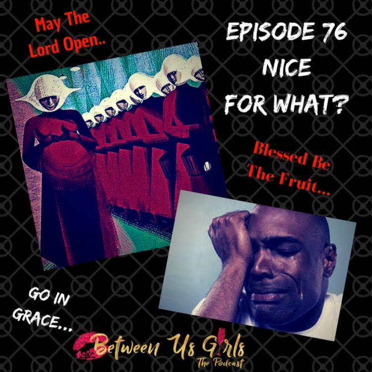cover art for Episode 76--Nice For What?