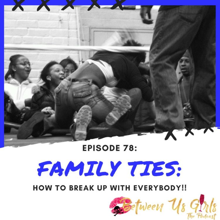 cover art for Episode 78 -- Family Ties: How To Break Up With Everybody