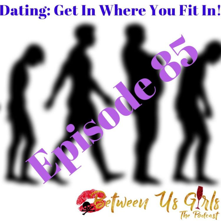 cover art for Episode 85 -- Dating: Get In Where You Fit In!