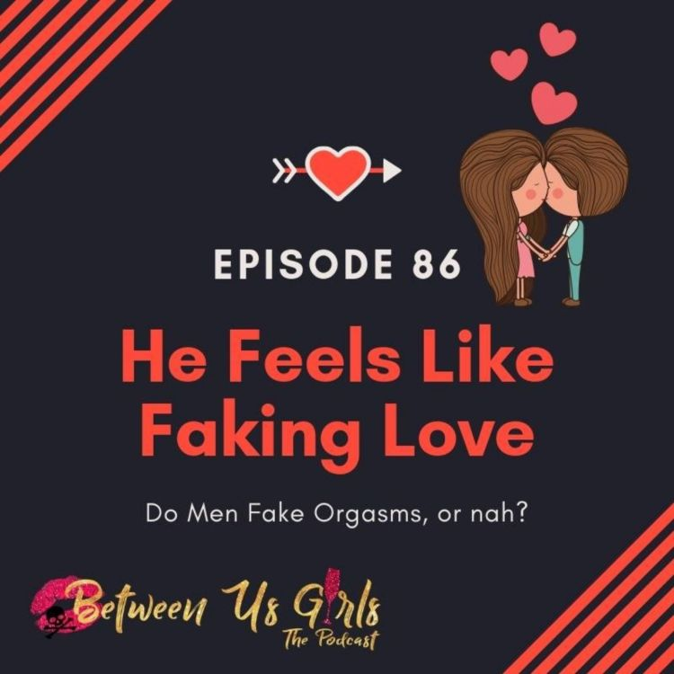 cover art for Episode 86 - He Feels Like Faking Love