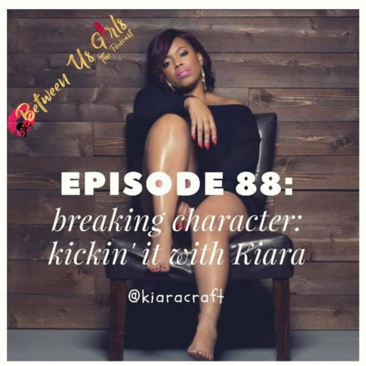 cover art for Episode 88: Breaking Character: Kickin' It With Kiara