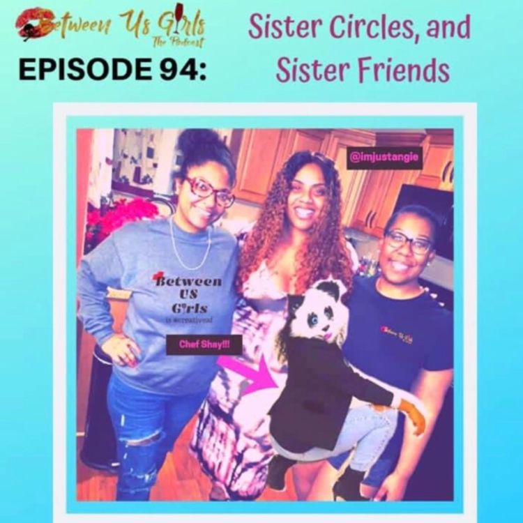 cover art for Episode 94 -- Sister Circles, and Sister Friends..
