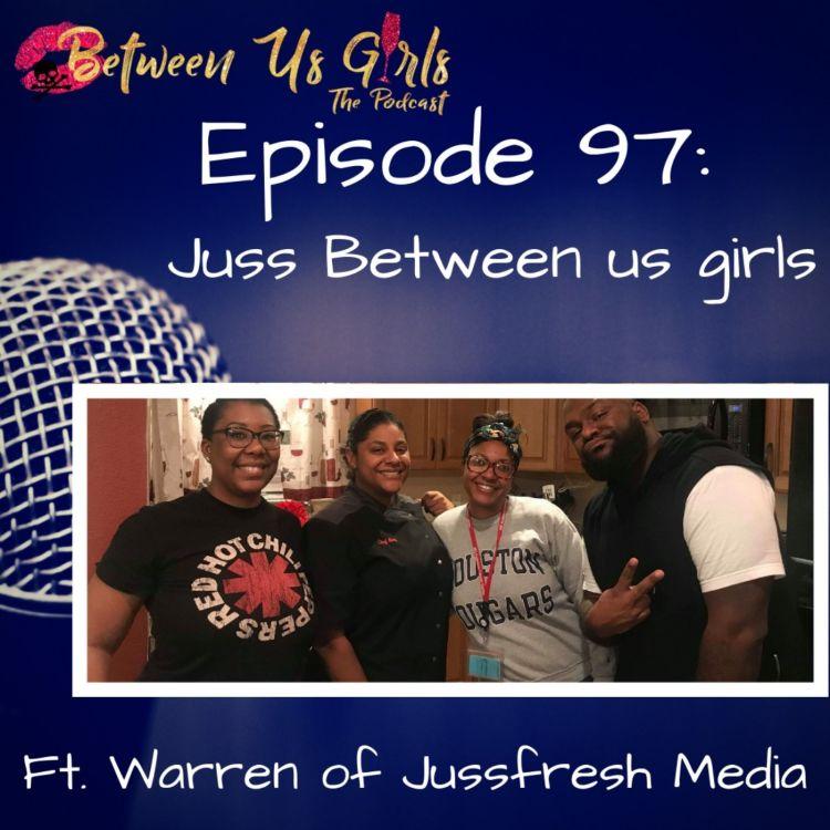 cover art for Episode 97 -- Juss Between Us Girls