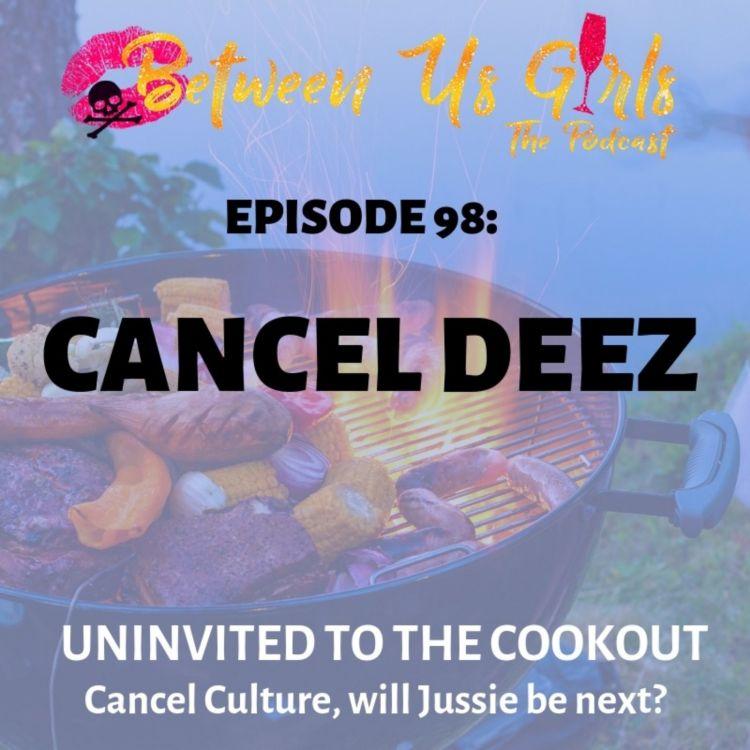 cover art for Episode 98 -- Cancel Deez