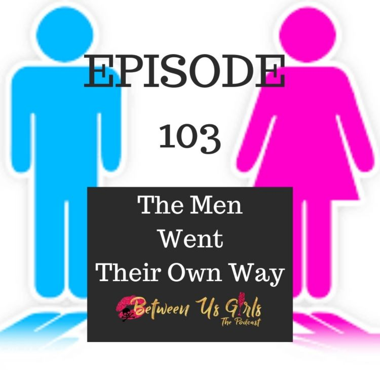 cover art for Episode 103 -- The Men Went Their Own Way