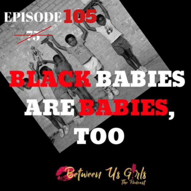 cover art for Episode 105 - Black Babies are Babies, Too.