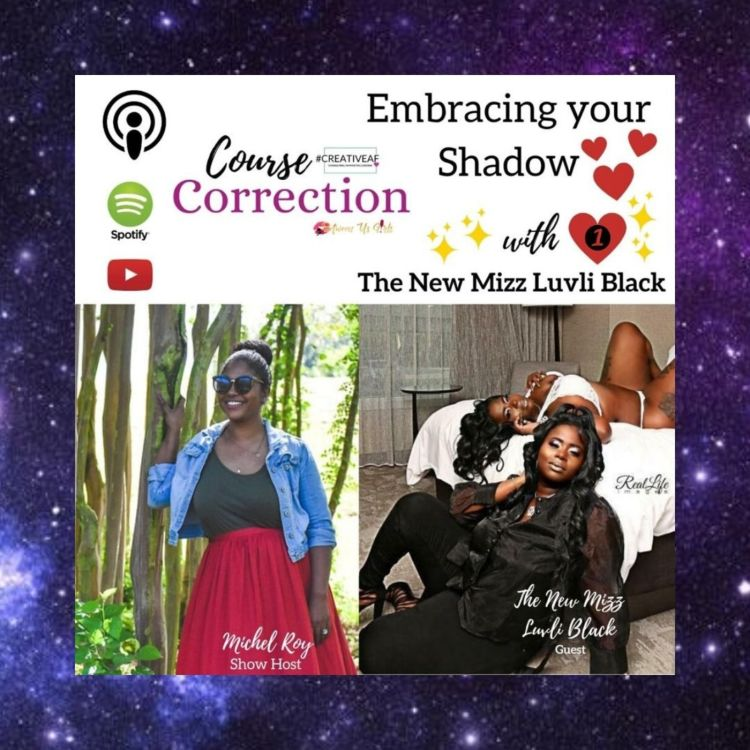 cover art for Course Correction: Embracing Your Shadow, Pt. 1 with The New Mizz Luvli Black