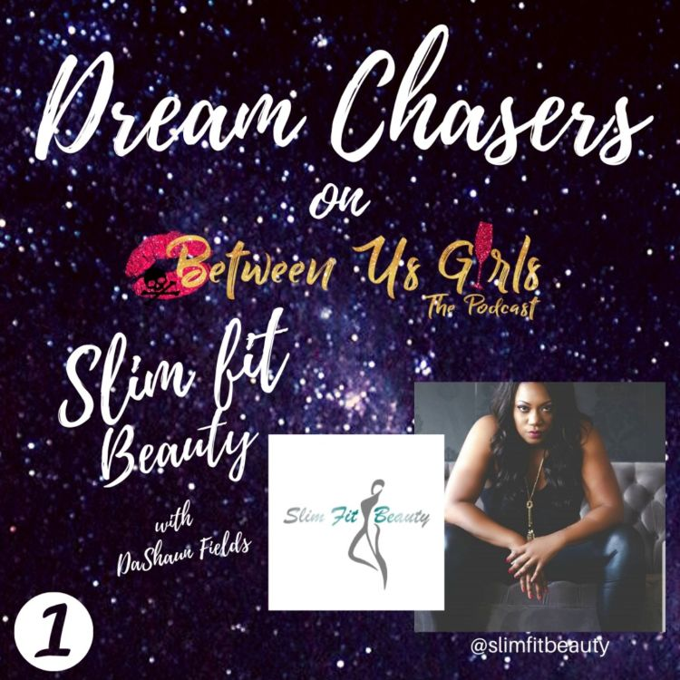 cover art for Dream Chasers: Slimfit Beauty with Dashaun Pt. 1