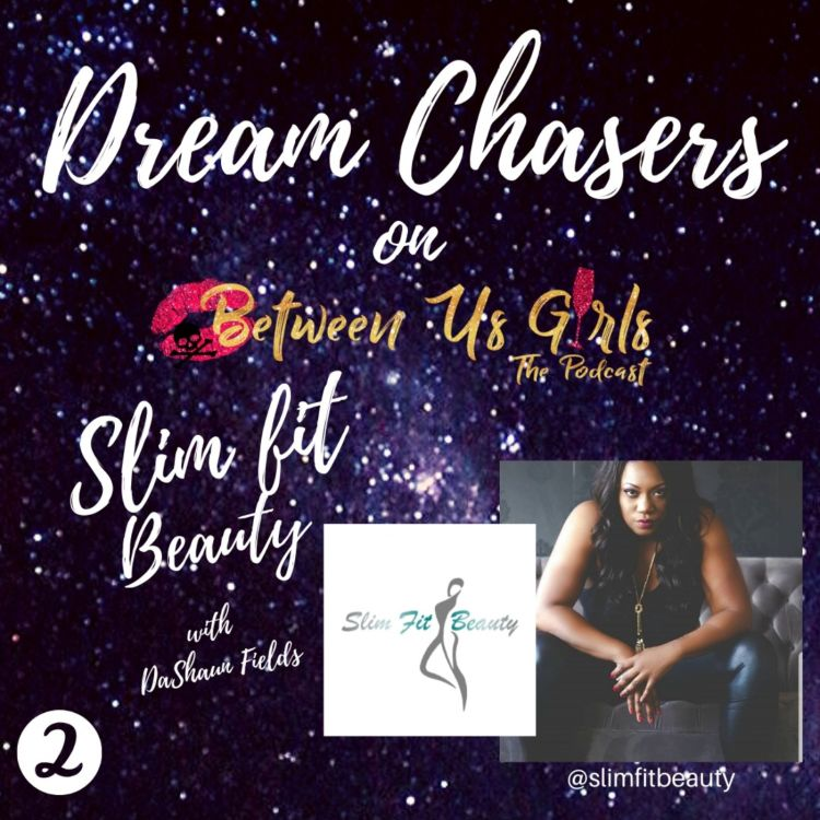 cover art for Dream Chasers: Slim Fit Beauty with Dashaun Pt. 2