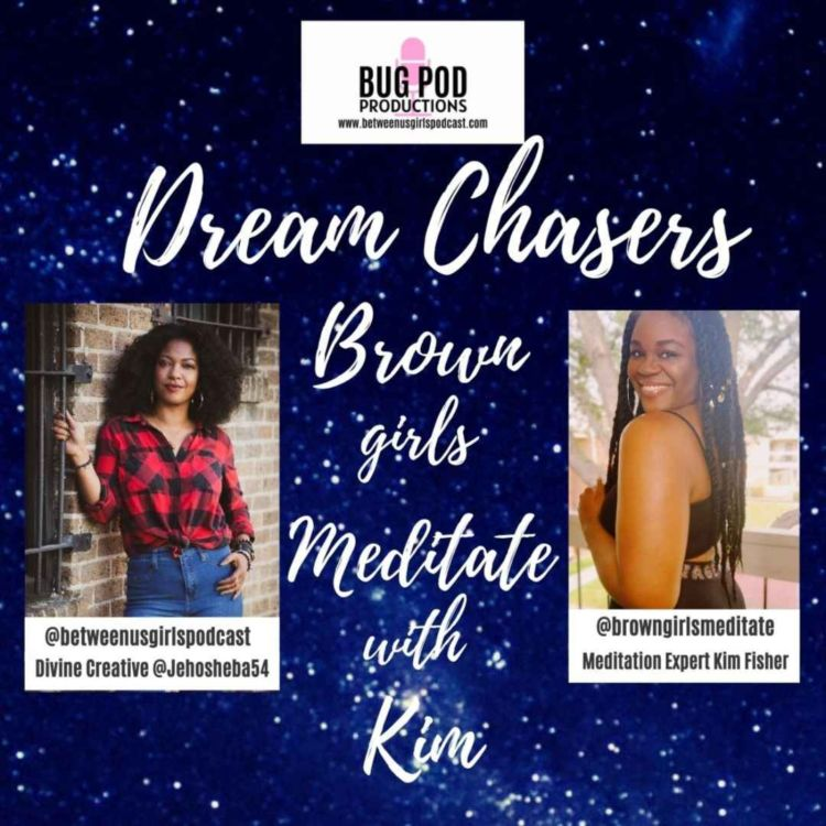 cover art for Dream Chasers: Brown Girls Meditate with Kim Part 2