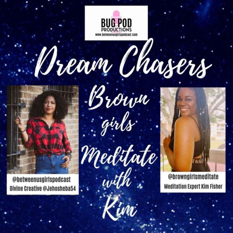 cover art for Dream Chasers: Brown Girls Meditate with Kim Part 3
