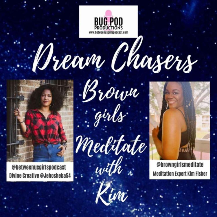 cover art for Dream Chasers: Brown Girls Meditate with Kim Part 4
