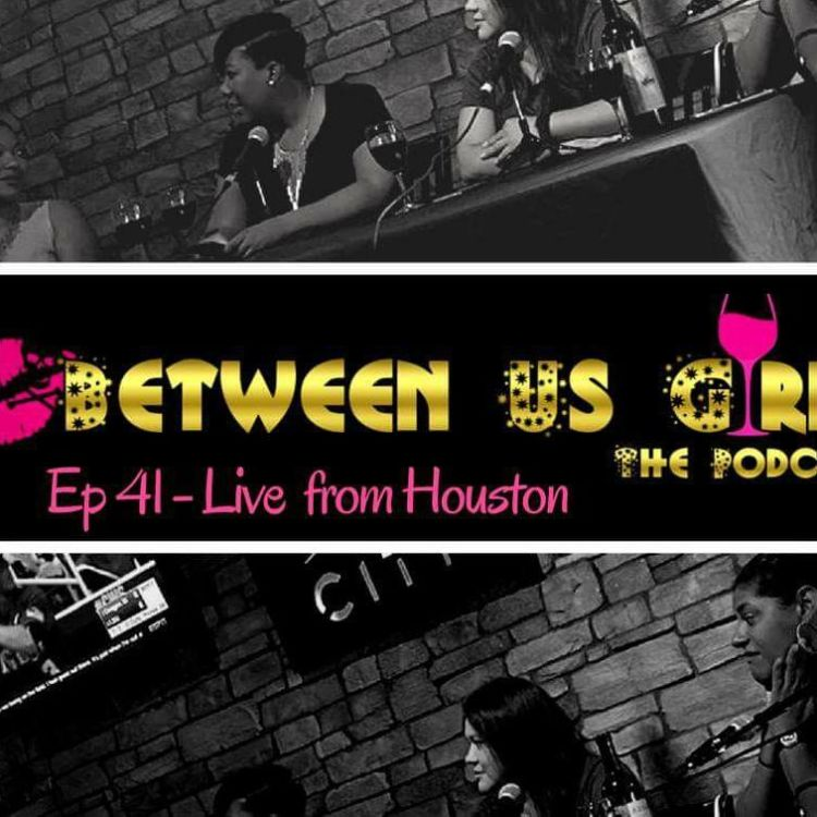 cover art for Episode 41 - LIVE FROM HOUSTON!