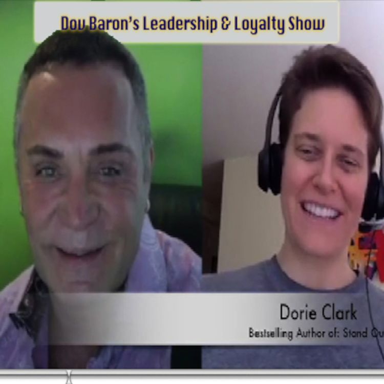 cover art for Marketing Strategist and Bestselling author Dorie Clark on Dov Baron's #Leadership & Loyalty tip for Executives