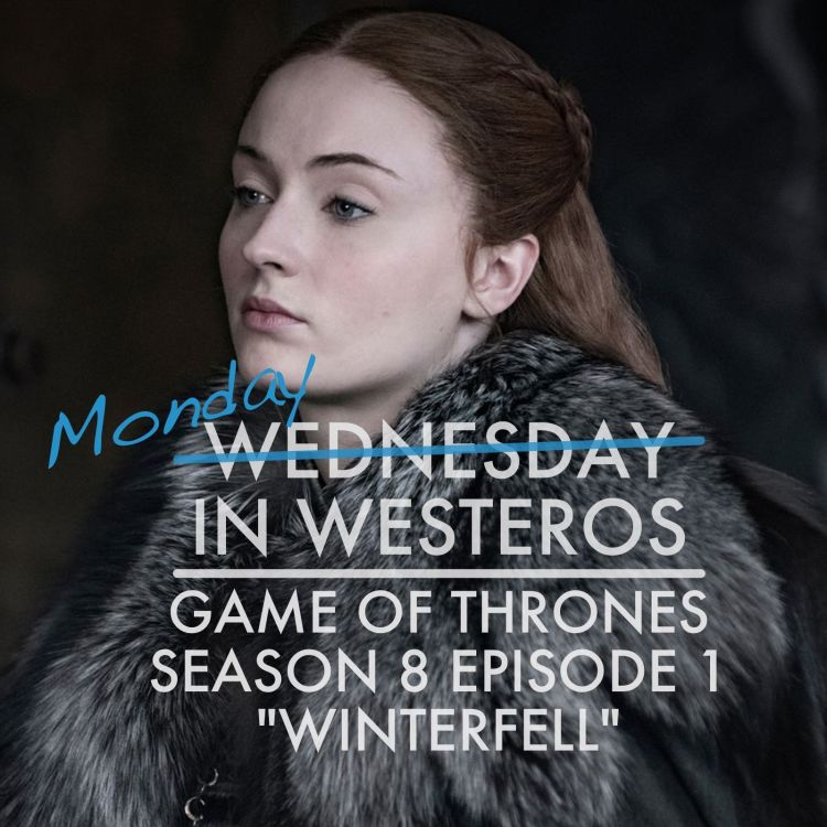 "cover art for Game of Thrones, S8E1 - ""Winterfell"""