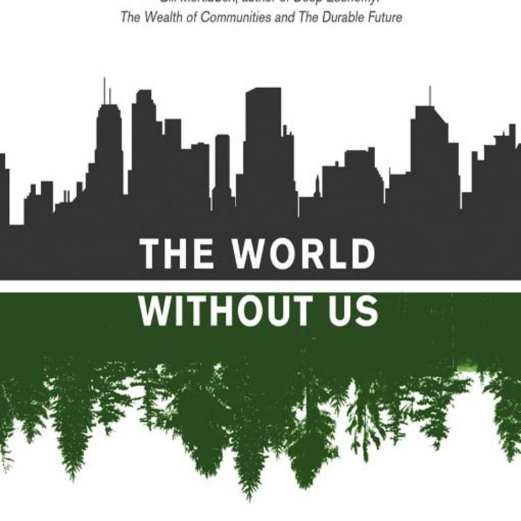 cover art for 258: The World Without Us, by Alan Weisman