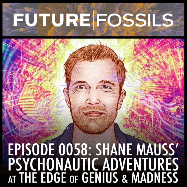 cover art for 58 - Shane Mauss (Psychonautic Adventures at the Edge of Genius & Madness)