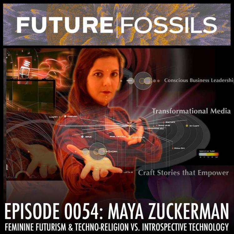 cover art for 54 - Maya Zuckerman (Feminine Futurism & Techno-Religion vs. Introspective Technology)