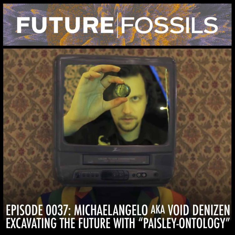 """cover art for 37 - Michaelangelo aka Void Denizen (Excavating the Future with """"Paisley-ontology"""")"""