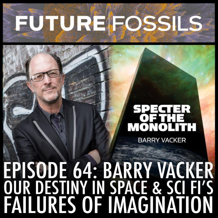cover art for 64 - Barry Vacker (Our Destiny in Space & Sci Fi's Failures of Imagination)