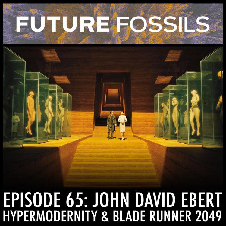 cover art for 65 - John David Ebert (Hypermodernity & Blade Runner 2049)