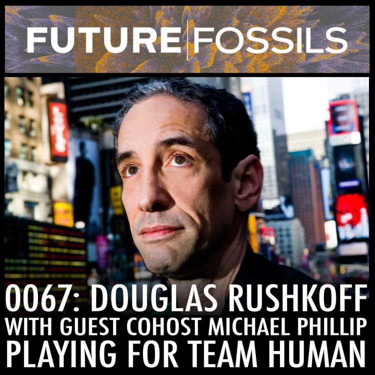 cover art for 67 - Douglas Rushkoff & Michael Phillip (Playing For Team Human)