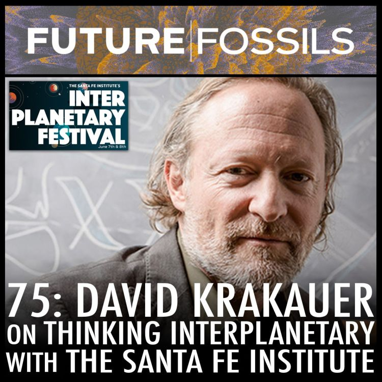 cover art for 75 - David Krakauer (Thinking Interplanetary with The Santa Fe Institute)