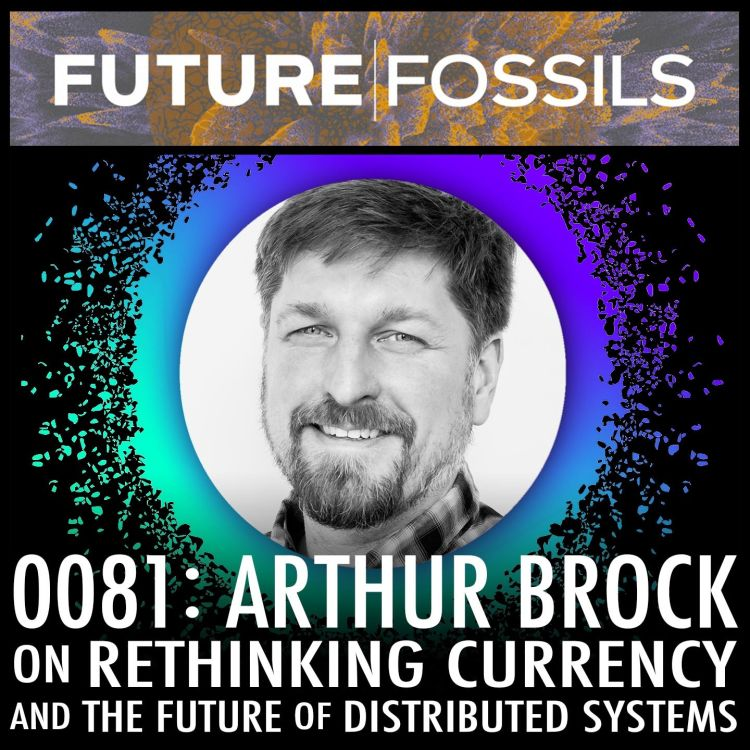 cover art for 81 - Arthur Brock of Holochain on Rethinking Currency & The Future of Distributed Systems